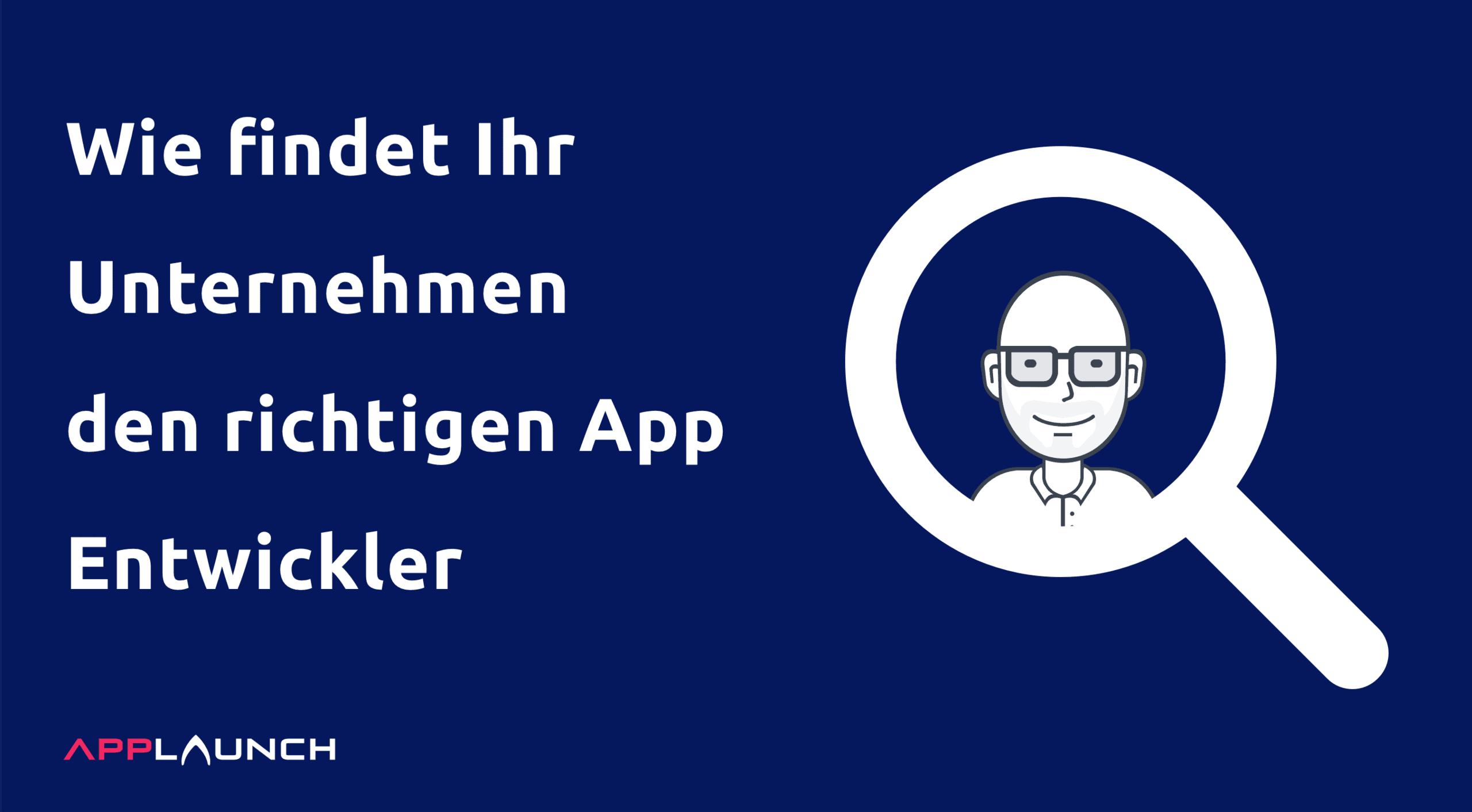 App Entwickler – So findet Ihr Unternehmen den richtigen Entwickler
